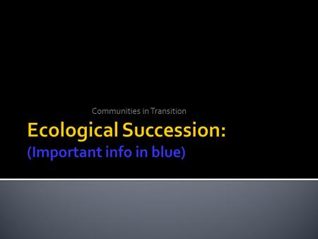 Ecological Succession: (Important info in blue)