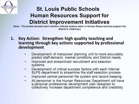 St. Louis Public Schools Human Resources Support for District Improvement Initiatives (Note: The bullets beneath each initiative indicate actions taken.