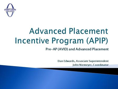 Pre-AP (AVID) and Advanced Placement Dan Edwards, Associate Superintendent John Niemeyer, Coordinator.