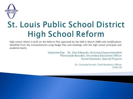 High school reform is built on the Reform Plan approved by the SAB in March 2008 with modifications identified from the Comprehensive Long Range Plan and.
