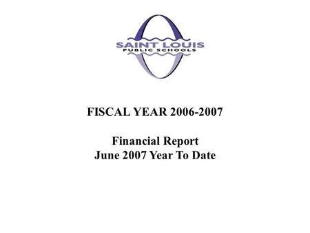 FISCAL YEAR 2006-2007 Financial Report June 2007 Year To Date.