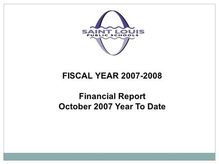 FISCAL YEAR 2007-2008 Financial Report October 2007 Year To Date.