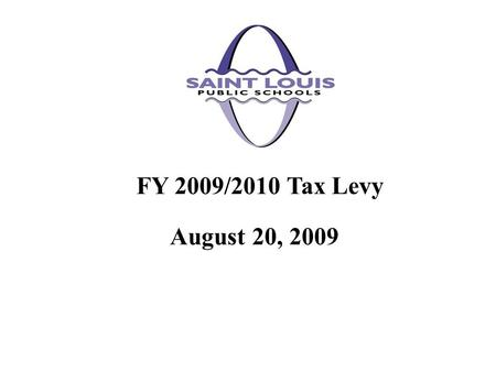 August 20, 2009 FY 2009/2010 Tax Levy. Special Administrative Board of the Transitional School District of the City of St. Louis, as a political subdivision,