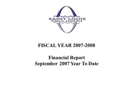 FISCAL YEAR 2007-2008 Financial Report September 2007 Year To Date.