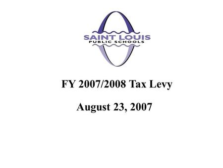 August 23, 2007 FY 2007/2008 Tax Levy. Special Administrative Board of the Transitional School District of the City of St. Louis, as a political subdivision,