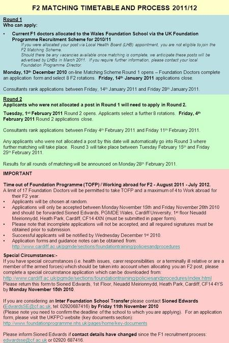 DOCUMENT 4 F2 MATCHING TIMETABLE AND PROCESS 2011/12 Round 1 Who can apply: Current F1 doctors allocated to the Wales Foundation School via the UK Foundation.
