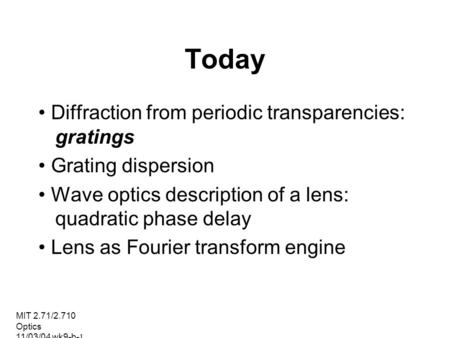 Today • Diffraction from periodic transparencies: gratings