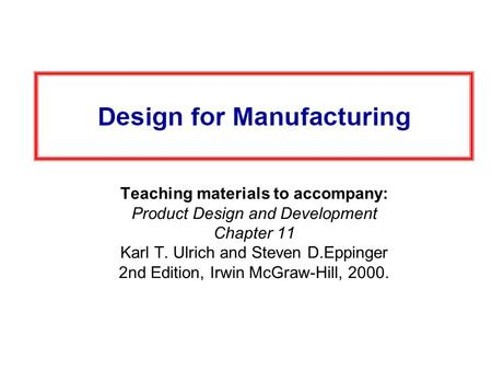 Teaching materials to accompany: Product Design and Development Chapter 11 Karl T. Ulrich and Steven D.Eppinger 2nd Edition, Irwin McGraw-Hill, 2000.