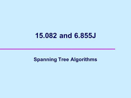 15.082 and 6.855J Spanning Tree Algorithms. 2 The Greedy Algorithm in Action 1 2 3 4 5 6 7 35 10 30 15 25 40 20 17 8 15 11 21 1 2 3 4 5 6 7.
