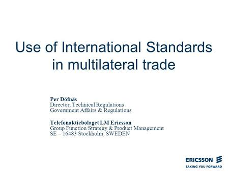 Slide title In CAPITALS 50 pt Slide subtitle 32 pt Use of International Standards in multilateral trade Per Döfnäs Director, Technical Regulations Government.