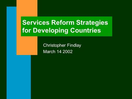 Services Reform Strategies for Developing Countries Christopher Findlay March 14 2002.