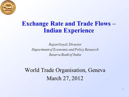 1 Rajan Goyal, Director Department of Economic and Policy Research Reserve Bank of India World Trade Organisation, Geneva March 27, 2012 Exchange Rate.