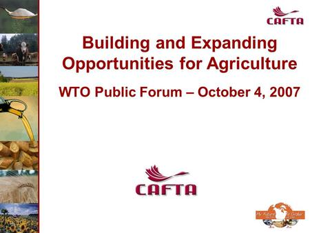 Building and Expanding Opportunities for Agriculture WTO Public Forum – October 4, 2007.