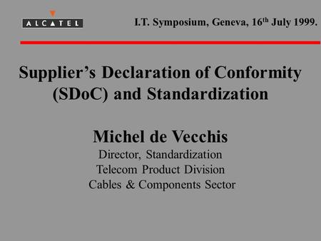 Suppliers Declaration of Conformity (SDoC) and Standardization Michel de Vecchis Director, Standardization Telecom Product Division Cables & Components.