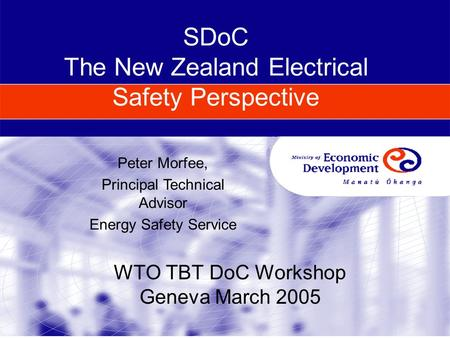 SDoC The New Zealand Electrical Safety Perspective WTO TBT DoC Workshop Geneva March 2005 Peter Morfee, Principal Technical Advisor Energy Safety Service.