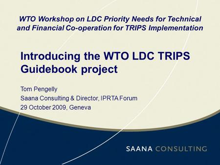 Introducing the WTO LDC TRIPS Guidebook project WTO Workshop on LDC Priority Needs for Technical and Financial Co-operation for TRIPS Implementation Tom.