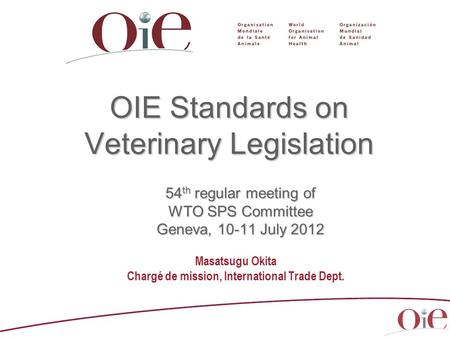 Masatsugu Okita Chargé de mission, International Trade Dept. OIE Standards on Veterinary Legislation 54 th regular meeting of WTO SPS Committee Geneva,