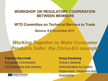WORKSHOP ON REGULATORY COOPERATION BETWEEN MEMBERS WTO Committee on Technical Barriers to Trade Geneva, 8-9 November 2011 Working Together to Make Consumer.