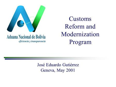 Customs Reform and Modernization Program José Eduardo Gutiérrez Geneva, May 2001.