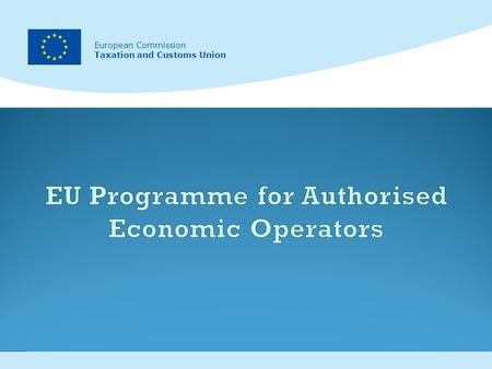1 European Commission Taxation and Customs Union European Commission Taxation and Customs Union.