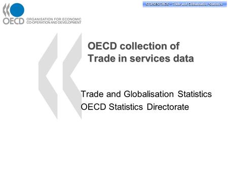STD/PASS/TAGS – Trade and Globalisation Statistics STD/SES/TAGS – Trade and Globalisation Statistics OECD collection of Trade in services data Trade and.