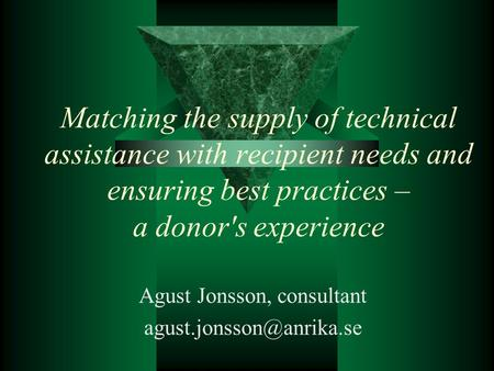 Matching the supply of technical assistance with recipient needs and ensuring best practices – a donor's experience Agust Jonsson, consultant
