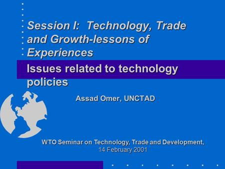 Session I: Technology, Trade and Growth-lessons of Experiences Session I: Technology, Trade and Growth-lessons of Experiences Issues related to technology.
