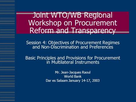 Joint WTO/WB Regional Workshop on Procurement Reform and Transparency Session 4: Objectives of Procurement Regimes and Non-Discrimination and Preferences.