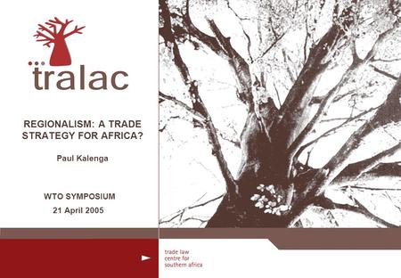 REGIONALISM: A TRADE STRATEGY FOR AFRICA? Paul Kalenga WTO SYMPOSIUM 21 April 2005.