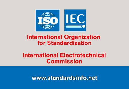 1ISO/IEC Information Centre INFO/EP.ppt 2004-04-16 www.standardsinfo.net International Organization for Standardization International Electrotechnical.