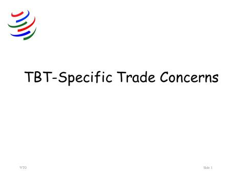 WTOSlide 1 TBT-Specific Trade Concerns. WTOSlide 2 Forum … For what?