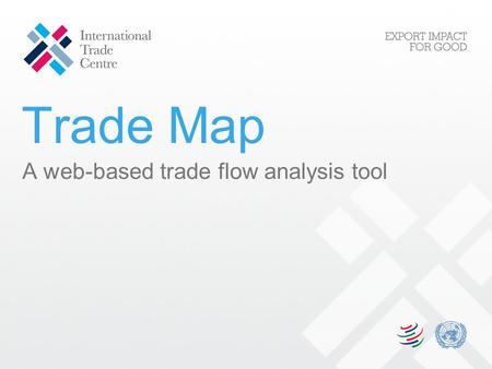Trade Map A web-based trade flow analysis tool. Convert Data into Actionable Analysis ITCs Trade Map help: Enterprises Prioritise export markets by analysing.