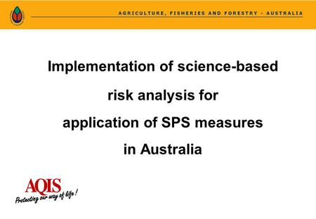 Implementation of science-based risk analysis for application of SPS measures in Australia.