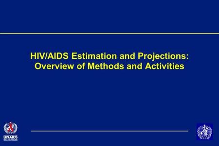 HIV/AIDS Estimation and Projections: Overview of Methods and Activities.