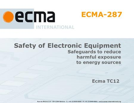 Rue du Rhône 114 - CH-1204 Geneva - T: +41 22 849 6000 - F: +41 22 849 6001 - www.ecma-international.org Safety of Electronic Equipment Safeguards to reduce.