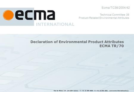 Rue du Rhône 114- CH-1204 Geneva - T: +41 22 849 6000 - F: +41 22 849 6001 - www.ecma-international.org Declaration of Environmental Product Attributes.