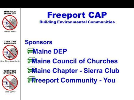 Freeport CAP Building Environmental Communities Sponsors Maine DEP Maine Council of Churches Maine Chapter - Sierra Club Freeport Community - You.