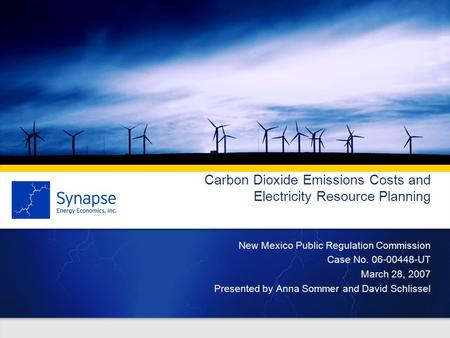 Carbon Dioxide Emissions Costs and Electricity Resource Planning New Mexico Public Regulation Commission Case No. 06-00448-UT March 28, 2007 Presented.