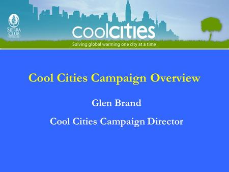 Cool Cities Campaign Overview Glen Brand Cool Cities Campaign Director.
