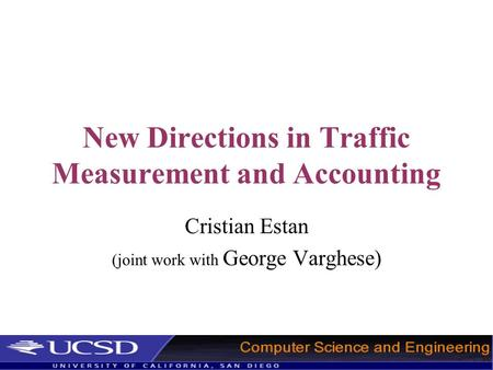 New Directions in Traffic Measurement and Accounting Cristian Estan (joint work with George Varghese)