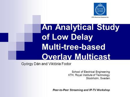 An Analytical Study of Low Delay Multi-tree-based Overlay Multicast György Dán and Viktória Fodor School of Electrical Engineering KTH, Royal Institute.