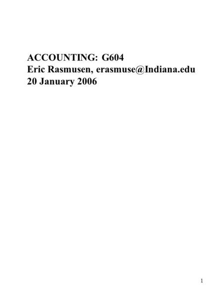 1 ACCOUNTING: G604 Eric Rasmusen, 20 January 2006.