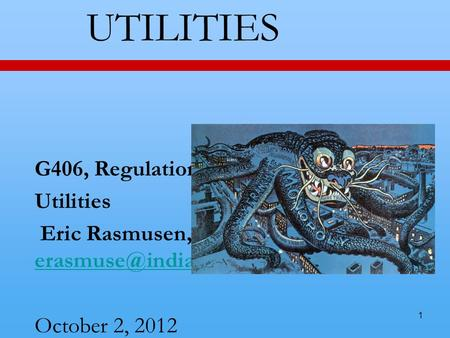 1 UTILITIES G406, Regulation, ch.7 Utilities Eric Rasmusen,  October 2, 2012.