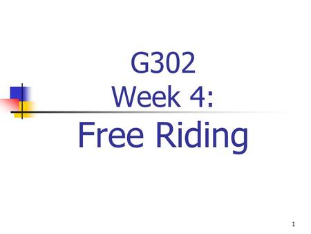 1 G302 Week 4: Free Riding. 2 Assignments Read: A Managers Guide to Government in the Marketplace, free rider newspaper articles. This week in the breakout.