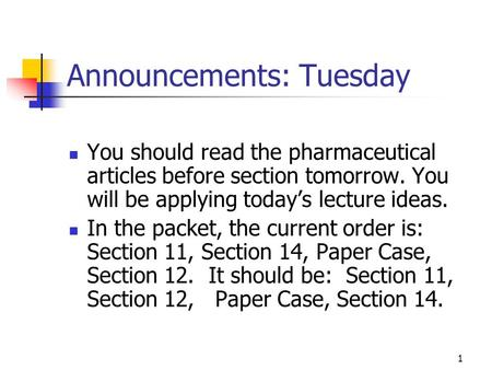 1 Announcements: Tuesday You should read the pharmaceutical articles before section tomorrow. You will be applying todays lecture ideas. In the packet,