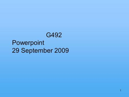 1 G492 Powerpoint 29 September 2009. 2 PRESENTATION PROCEDURES 1. You will have 15-20 minutes for your presentation and questions. Allow time for questions,