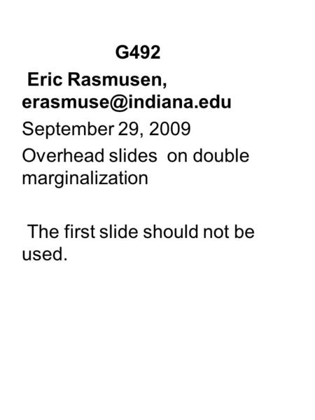 G492 Eric Rasmusen, September 29, 2009 Overhead slides on double marginalization The first slide should not be used.
