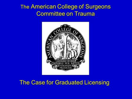 The American College of Surgeons Committee on Trauma The Case for Graduated Licensing.