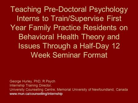 Teaching Pre-Doctoral Psychology Interns to Train/Supervise First Year Family Practice Residents on Behavioral Health Theory and Issues Through a Half-Day.
