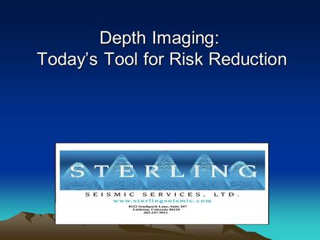 Depth Imaging: Todays Tool for Risk Reduction Todays Tool for Risk Reduction.